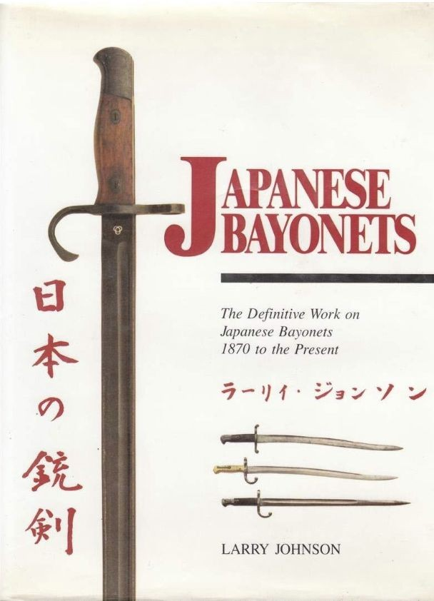 Just In - Out of Print Rare Book... Japanese bayonets by Larry Johnson